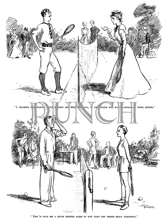 """""""I believe you would have beaten me, Miss Browne, if you were not handicapped by your skirts."""" """"You'd give me a much better game if you left off those silly trousers."""""""