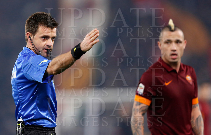 Calcio, Serie A: Roma vs Milan. Roma, stadio Olimpico, 20 dicembre 2014.<br /> Referee Nicola Rizzoli blows for a free kick as Roma&rsquo;s Radja Nainggolan, right, looks on during the Italian Serie A football match between AS Roma and AC Milan at Rome's Olympic stadium, 20 December 2014.<br /> UPDATE IMAGES PRESS/Riccardo De Luca