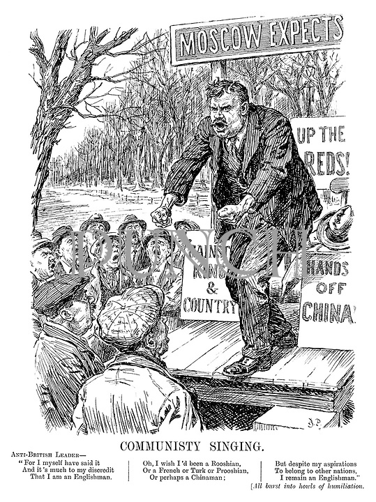 """Communisty Singing. Anti-British Leader: """"For myself have said it and it's much to my discredit that I am an Englishman. Oh, I wish I'd been a Rooshian, or a French or Turk or Prooshian, or perhaps a Chinaman; But despite my aspirations to belong to other nations, I remain an Englishman."""" [All burst into howls of humiliation. [stage is covered with slogans 'Moscow Expects', 'Up the Reds', 'Hands off China' and ''Gainst King and Country']"""