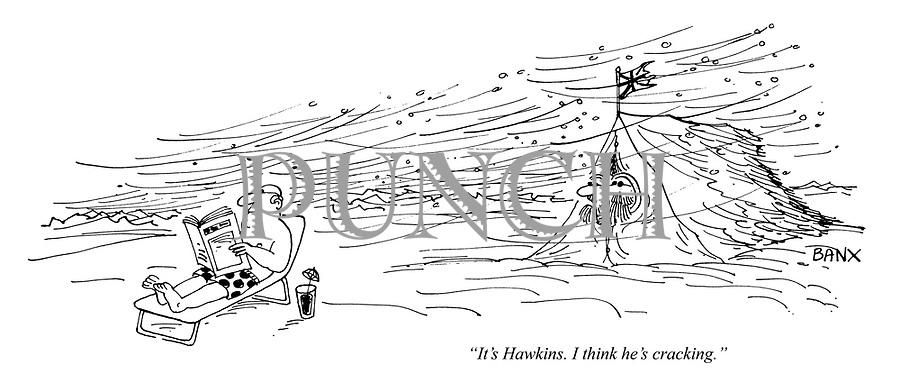 """It's Hawkins. I think he's cracking."""
