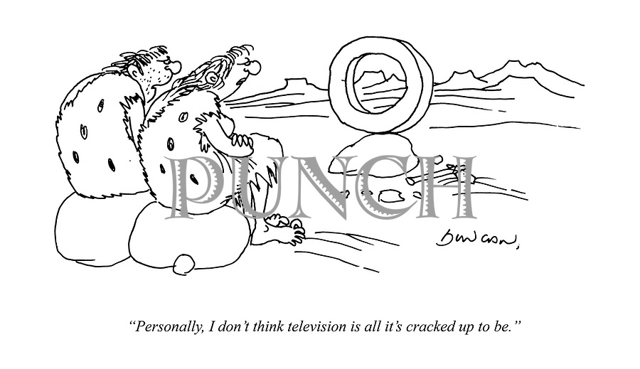 """""""Personally, I don't think television is all it's cracked up to be."""""""