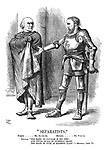 """Separatists."" Douglas.... Mr. Gl-dst-ne. Marmion... Mr. P-rn-ll. Douglas. ""The hand of Douglas is his own; and never shall in firendly grap the hand of such as Marmon clasp!"" - Marmion, Canto VI."