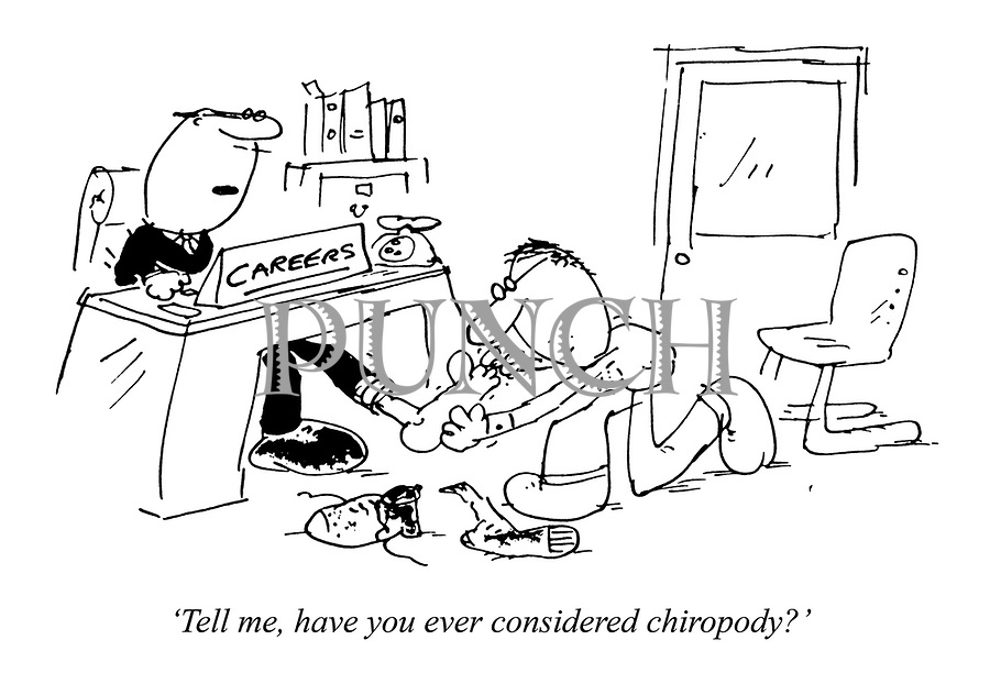 'Tell me, have you ever considered chiropody?'