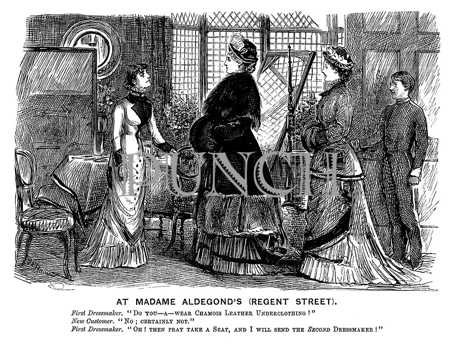 """At Madame Aldegond's (Regent Street). First dressmaker. """"Do you - a - wear chamois leather underclothing?"""" New customer. """"No; Certainly not."""" First dressmaker. """"Oh! Then pray take a seat, and I will send the SECOND dressmaker!"""""""