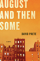 AUGUST AND THEN SOME - A Novel, By David Prete<br />