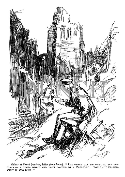 """Officer at Front (reading a letter from home). """"The other day we went to see the ruins of a house which had been bombed by a Zepplein. You can't imagine what it was like!"""""""