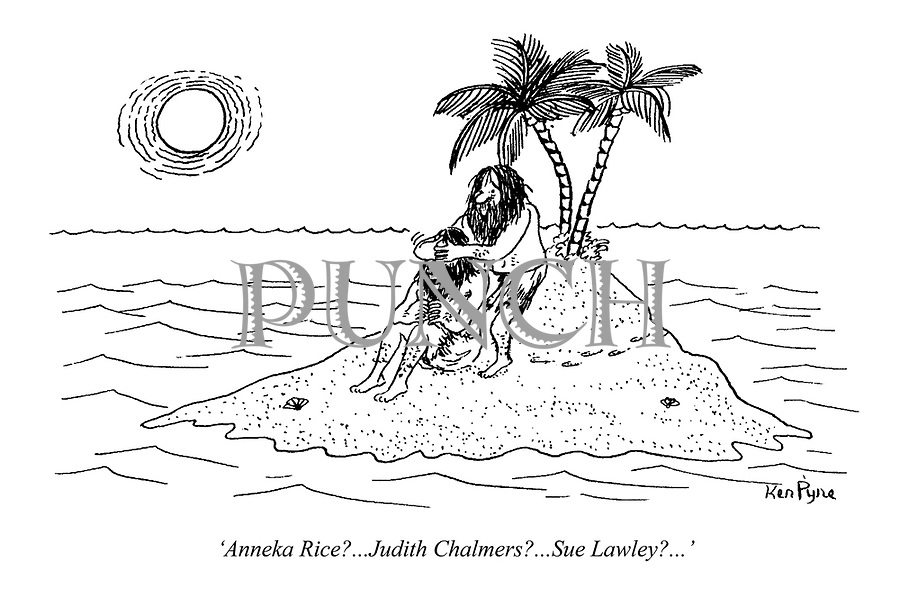 'Anneka Rice?...Judith Chalmers?...Sue Lawley?...' (two men on a desert island playing a guessing game)