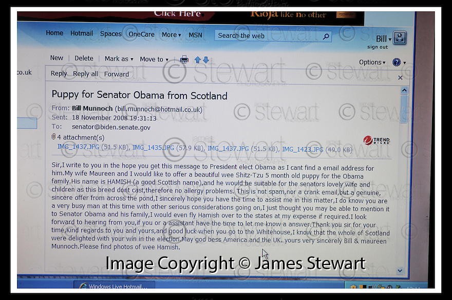 02/12/2008  Copyright Pic: James Stewart.File Name : sct_jspa15_bil_munnoch.THE EMAIL SENT TO THE WHITEHOUSE BY BILL MUNNOCH FROM FALKIRK OFFERING HIS SHIH-TZU TO BARACK OBAMA....James Stewart Photo Agency 19 Carronlea Drive, Falkirk. FK2 8DN      Vat Reg No. 607 6932 25.Studio      : +44 (0)1324 611191 .Mobile      : +44 (0)7721 416997.E-mail  :  jim@jspa.co.uk.If you require further information then contact Jim Stewart on any of the numbers above.........