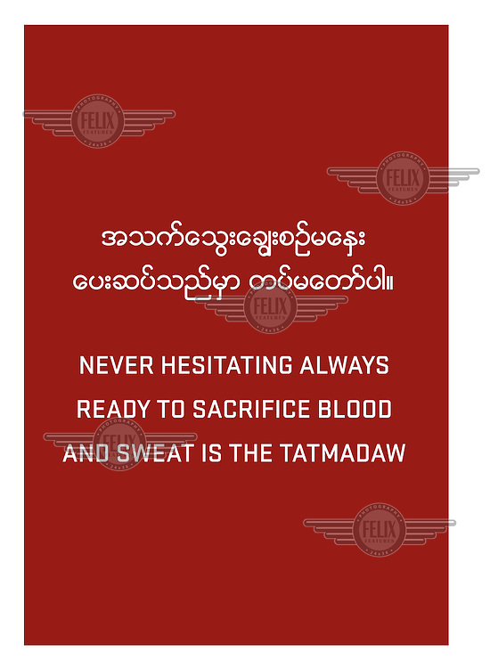 A slogan from one of the many billboards erected around the country with messages for the population during the military dictatorship.'Never hesitating, always ready to sacrifice blood and sweat is the Tatmadaw [Myanmar Armed Forces].' /Felix Features