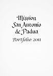 Four-page broadside (title page) for the Mission San Antonio de Padua Portfolio designed and produced by Larry Angier...Photographed April 2011 and published September 2011...