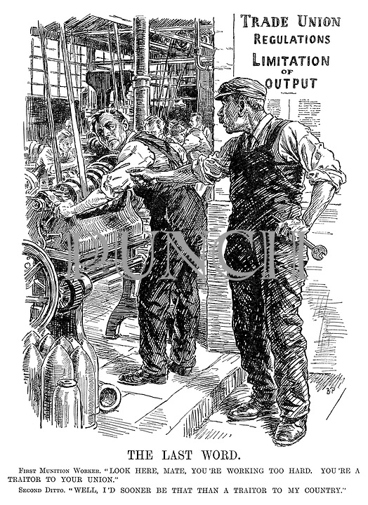 """The Last Word. First Munition Worker. """"Look here, mate, you're working too hard. You're a traitor to your union."""" Second Ditto. """"Well, I'd sooner be that than a traitor to my country."""""""
