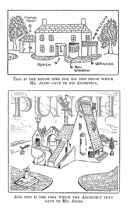 This is the rough idea for his new house which Mr Jones gave to his architect. And this is the idea which the architect gave to Mr Jones.