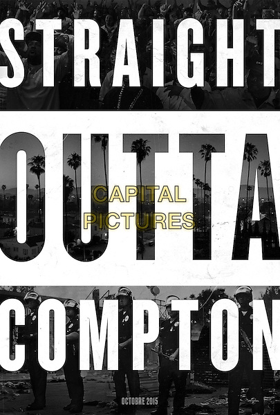 Straight Outta Compton (2015) <br /> POSTER ART<br /> *Filmstill - Editorial Use Only*<br /> CAP/KFS<br /> Image supplied by Capital Pictures