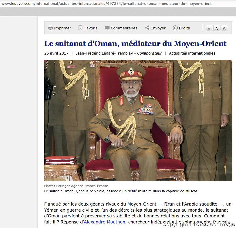 Interview donn&eacute;e au journal canadien Le Devoir, &quot;Le sultanat d'Oman, m&eacute;diateur du Moyen-Orient&quot;:<br /> <br /> http://www.ledevoir.com/international/actualites-internationales/497254/le-sultanat-d-oman-mediateur-du-moyen-orient