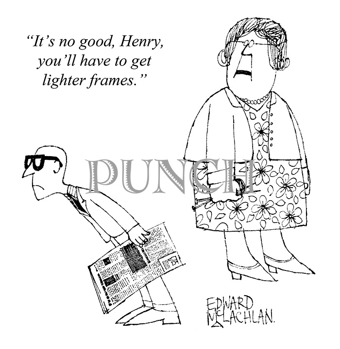 """""""It's no good, Henry, you'll have to get lighter frames."""""""