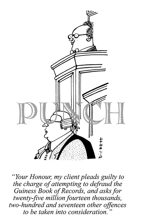 """""""Your Honour, my client pleads guilty to the charge of attempting to defraud the Guiness Book of Records, and asks for twenty-five million fourteen thousands, two-hundred and seventeen other offences to be taken into consideration."""""""