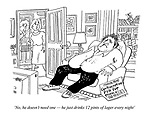 'No, he doesn't need one - he just drinks 12 pints of lager every night' (cartoon showing two women discussing the male contraceptive pill while an unwell bloated man sits in the living room with a beer belly)
