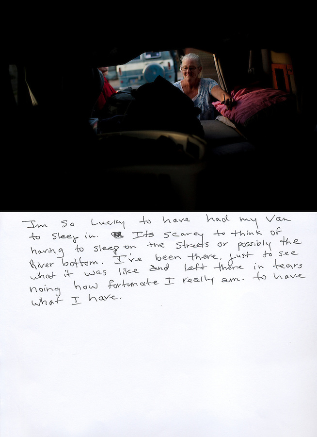 "This is a scan of a print that was given to the subject, Robin Ferguson, so that she could write her thoughts. She wrote:..""I'm so lucky to have had my van to sleep in. It's scarey [sic] to think of having to sleep on the streets or possibly the River bottom. I've been there just to see what it was like and left there in tears [knowing] how fortunate I really am to have what I have.""..Ventura, California, August 3, 2010 - A portrait of Robin Ferguson smoking in the back of her van, where she has called home for the last year. Ms. Ferguson lived in a home with her 2 sons, daughter-in-law and newborn granddaughter up until 2007, when she and one of her sons lost their jobs. They were unable to keep up with the rent and were forced to move to the back patio of her parent's home. ""It was so cold during the winter because it was just a roof over the porch,"" says Ms. Ferguson. Last year she says a neighbor called the City's code enforcement who gave her seven hours to move everything out. She moved into her van where she has lived since. Ms. Ferguson has a job - she works as a noon aide at Will Rogers Elementary - but she says she does not make enough to rent a home or apartment. Just this month, after three years of waiting, she was finally approved for low income housing assistance. She says that she is so happy that she will be off of the streets. ""I am grateful - just being able to feel like a complete person, self sufficient, not having to depend on some else to have a safe place to be."" ."