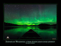 "This is a 18"" x 24"" commemorative poster design that features Gary's stunning photograph, ""Canoeing under the Aurora"". The image was captured on Day 191 of his special solo canoe trip, Inspired by Wilderness: A Four Season Solo Canoe Journey.<br />