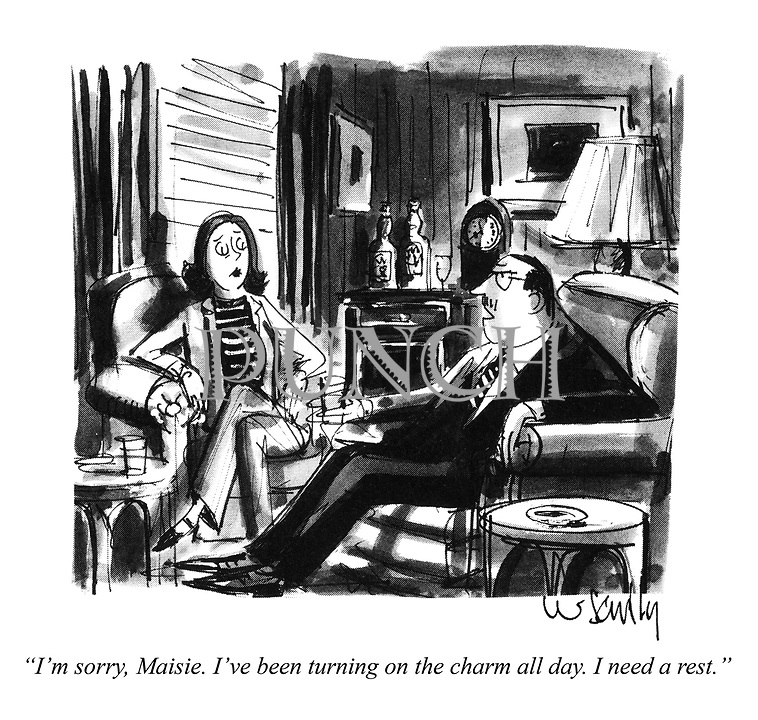 """""""I'm sorry, Maisie. I've been turning on the charm all day. I need a rest."""""""