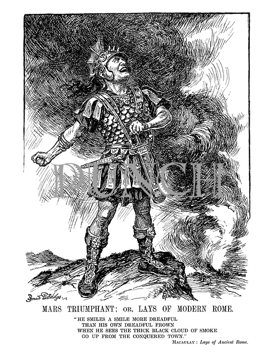 """Mars Triumphant; or, Lays of Modern Rome. ."""" He smiles a smile more dreadful than his own dreadful frown when he sees the thick black cloud of smoke go up from the conquered town."""" Macaulay: Lays of Ancient Rome. (a laughing Mussolini as the God of War)"""