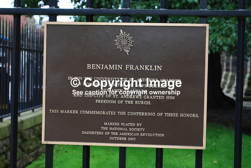 A plaque in St Andrew's, Scotland, commemorates that in 1759 the University betowed an honorary doctor of laws degree on Benjamin Franklin. At the same time the City of St Andrews granted him the Freedom of the Burgh. 200808220548..Copyright Image from Victor Patterson, 54 Dorchester Park, Belfast, UK, BT9 6RJ..Tel: +44 28 9066 1296.Mob: +44 7802 353836.Voicemail +44 20 8816 7153.Skype: victorpattersonbelfast.Email: victorpatterson@mac.com.Email: victorpatterson@ireland.com (back-up)..IMPORTANT: If you wish to use this image or any other of my images please go to www.victorpatterson.com and click on the Terms & Conditions. Then contact me by email or phone with the reference number(s) of the image(s) concerned.