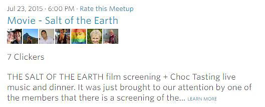 Meetup Photo Movie- THE SALT OF THE EARTH film screening + Choc Tasting live music and dinner. It was just brought to our attention by one of the members that there is a screening of the... LEARN MORE