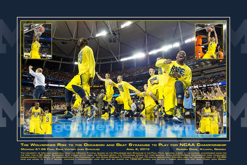 The Wolverines Rise to the Occasion and Beat Syracuse to Play for NCAA Championship<br /> <br /> Michigan 61-56 Final Four Victory over Syracuse<br /> April 6, 2013<br /> Georgia Dome, Atlanta, Georgia<br /> <br /> The University of Michigan basketball team and Michigan Faithful rejoice as the Wolverines beat Syracuse in the Final Four, securing a spot in the national championship game for the first time in 20 years. Supported by a strong effort from the Michigan bench, the Wolverines spread out their scoring. Still, Mitch McGary recorded his third tournament double-double (10 points, 12 rebounds) while Tim Hardaway Jr. and Glenn Robinson III chipped in 13 and 10 points, respectively. Michigan beat the Orange in front of 73,350 fans and moved to a 31-7 record, matching a program-high mark for wins set during the 1992-93 season and setting a career benchmark for Head Coach John Beilein.