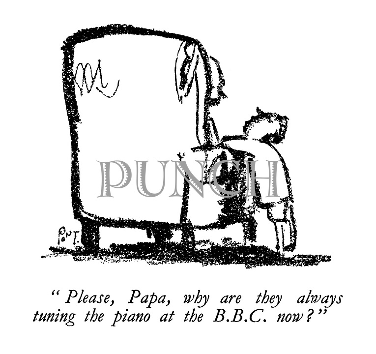 """""""Please, Papa, why are they always tuning the piano at the BBC now?"""""""