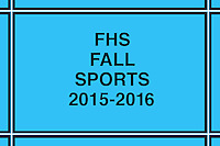 FHS FALL SPORTS 2015-2016