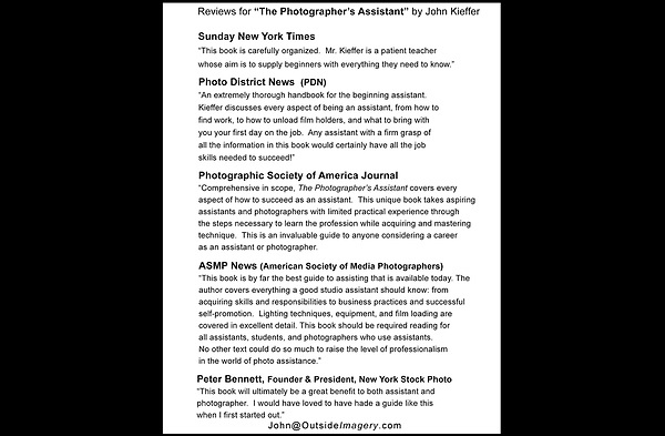 "Book reviews for: ""The Photographer's Assistant"" by John Kieffer. John learned his craft by working with some of America's best photographers in New York City and Colorado."