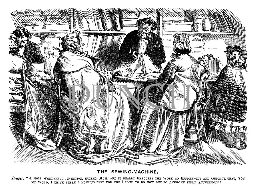 """The Sewing-Machine. Draper. """"A most wonderful invention, indeed, mum, and it really executes the work so efficiently and quickly that, 'pon my word, I think there's nothing left for the ladies to do now but to improve their intellects!"""""""