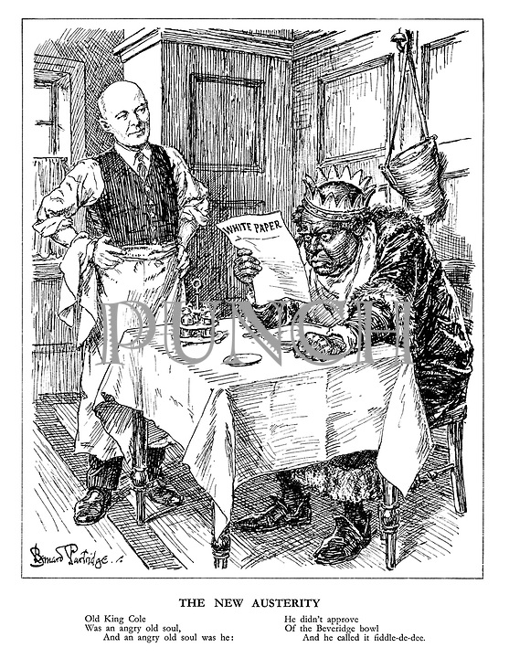The New Austerity. Old King Cole was an angry old soul, and an angry old soul was he: he didn't approve of the Beveridge bowl and he called it fiddle-de-dee. (Old King Coal reads the new White Paper served up by William Beveridge in his restaurant)