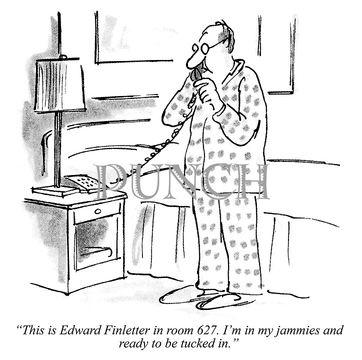 """""""This is Edward Finletter in room 627. I'm in my jammies and ready to be tucked in."""""""