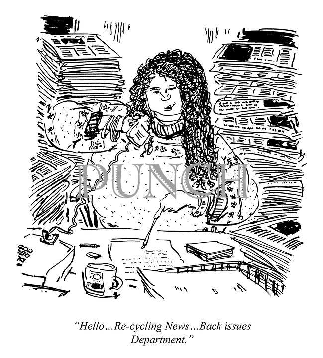 """""""Hello ...Re-cycling News ...Back issues Department."""""""