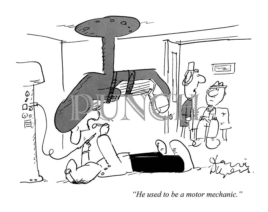 """He used to be a motor mechanic"""