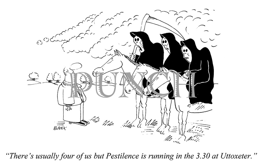 """""""There's usually four of us but Pestilence is running in the 3.30 at Uttoxeter."""""""