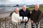 Ballinskelligs prepares to launch 'Ballinskelligs Remembered' a compilation of stories, memories and life in this beautiful part of South West Kerry  on Easter Saturday in the Community Hall in Dungeagan at 8pm, pictured here l-r; Dessy Cronin, Finbar Bracken & Micheál Ó Leidhin.