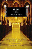Sense of the Faithful: How American Catholics Live their Faith, by Jerome P. Baggett<br />
