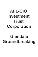 AFL-CIO Investment Trust Corp. Glendale Groundbreaking