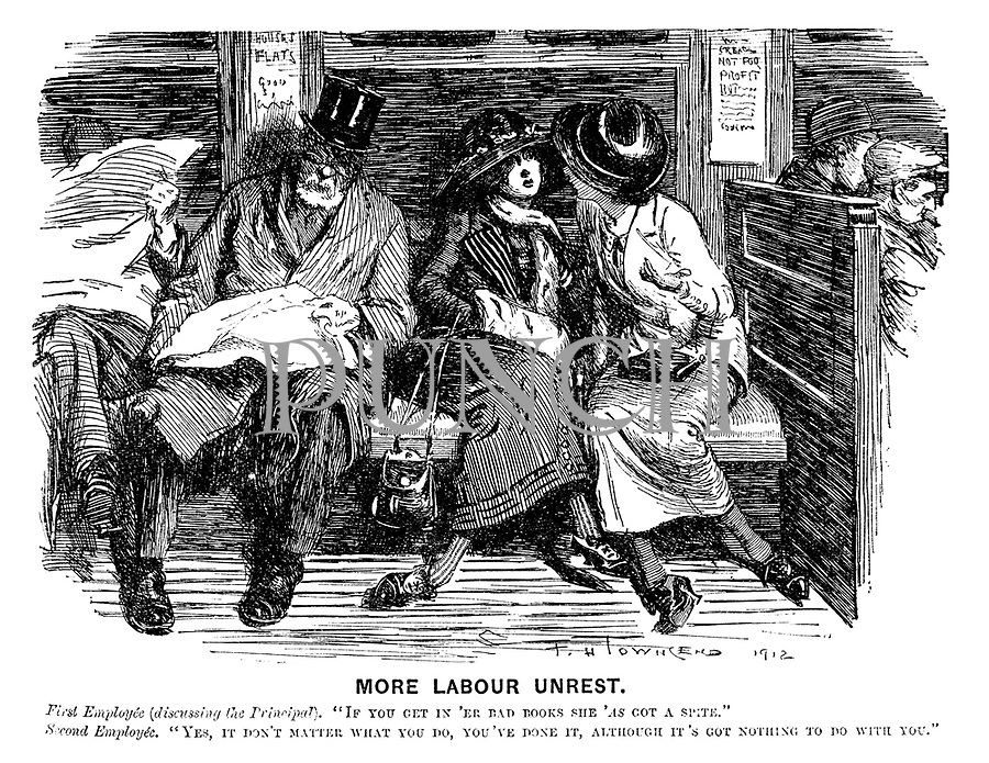 "More Labour Unrest. First Employee (discussing the Principal). ""If you get in 'er bad books she 'as got a spite."" Second Employee. ""Yes, it don't matter what you do, you've done it, although it's got nothing to do with you."""