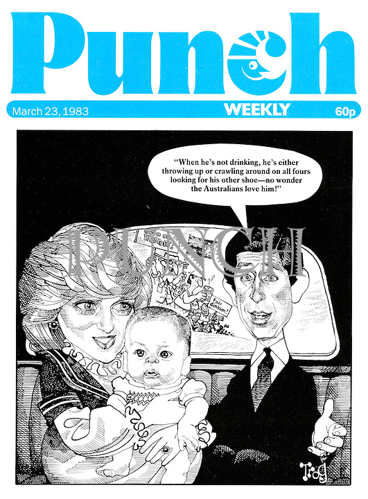 "Punch front cover, 23 March 1983 (Prince Charles to Princess Diana about the young Prince William: ""When he's not drinking, he's either throwing up or crawling around on all fours looking for his other shoe - no wonder the Australians love him!"")"