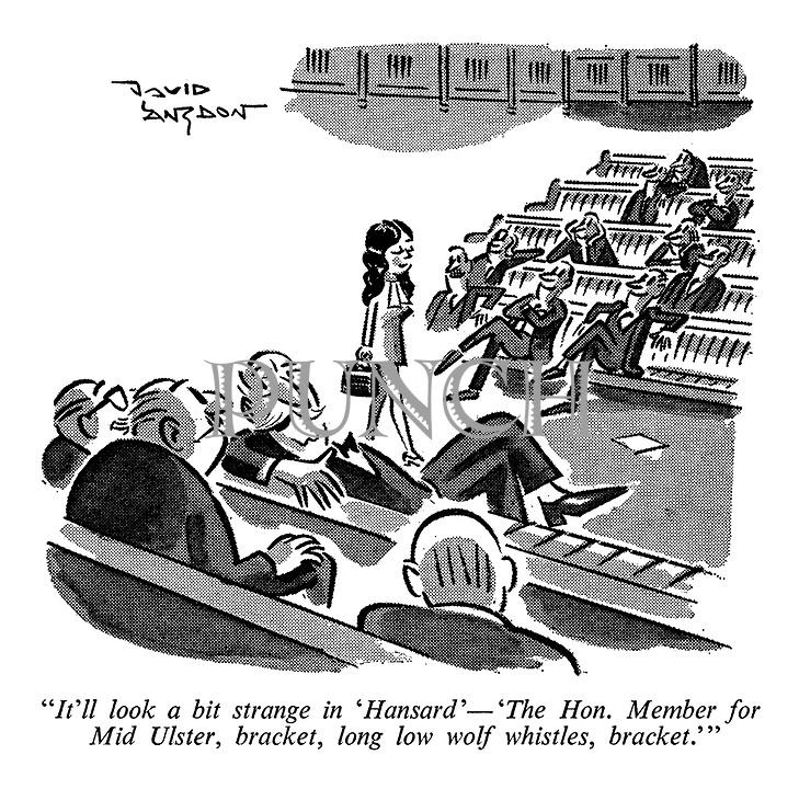 """It'll look a bit strange in 'Hansard' - 'The Hon. Member for Mid Ulster, bracket, long low wolf whistles, bracket.'"""