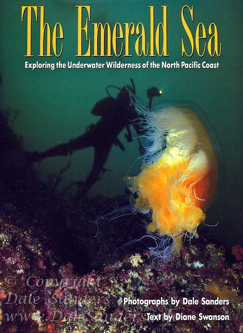 "Cover of ""The Emerald Sea - Exploring the Underwater Wilderness of the North Pacific Coast"".  Published by Whitecap Books in 1993 this Hard Cover Book featured 120 full color photos by Dale Sanders. Signed copies available for $39.95"