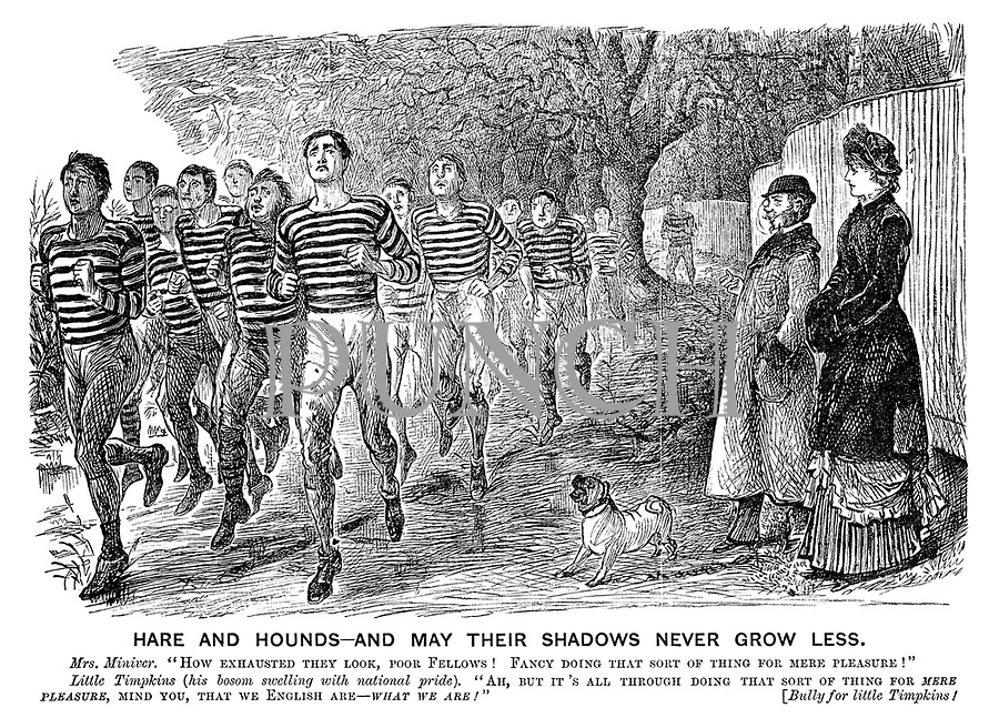 """Hare and Hounds - and May their Shadows Never Grow Less. Mrs Miniver. """"How exhausted they look, poor fellows! Fancy doing that sort of thing for mere pleasure!"""" Little Timpkins (his bosom swelling with national pride). """"Ah, but it's all through doing that sort of thing for MERE PLEASURE, mind you, that we English are - WHAT WE ARE!"""" [Bully for little Timpkins!"""