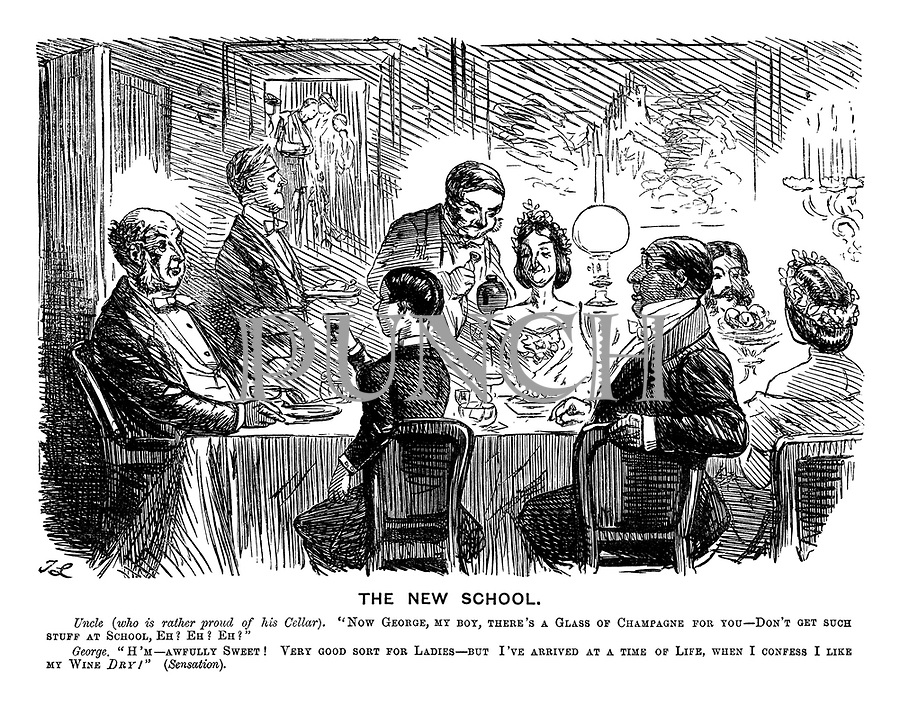 """The New School. Uncle (who is rather proud of his cellar). """"Now, George, my boy, there's a glass of champagne for you - don't get such stuff at school, eh? Eh? Eh?"""" George. """" H'm - awfully sweet! Very good sort for the ladies - but I've arrived at a time of life, when I confess I like my wine dry!"""" (Sensation)."""