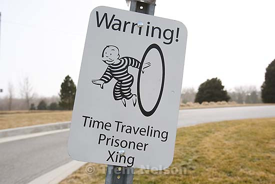 Salt Lake City - Warning! Time Traveling Prisoner Xing sign at Sugar House Park. Tuesday March 3, 2009. ; 3.03.2009.