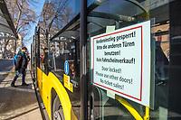 Aufgrund einer Anordnung der Berliner Verkehrsbetriebe bleiben bei den Linienbussen die vorderen Eingangstueren geschlossen und Fahrgaeste mussen hinten einsteigen. Die Fahrer duerfen auch keine Fahrscheine mehr verkaufen.<br /> Im Bild: Hinweisschild an der Eingangstuer.<br /> 14.3.2020, Berlin<br /> Copyright: Christian-Ditsch.de<br /> [NUR FUER REDAKTIONELLE ZWECKE! Werbung nur auf Anfrage beim Fotografen. Inhaltsveraendernde Manipulation des Fotos nur nach ausdruecklicher Genehmigung des Fotografen. Vereinbarungen ueber Abtretung von Persoenlichkeitsrechten/Model Release der abgebildeten Person/Personen liegen nicht vor. NO MODEL RELEASE! Don't publish without copyright Christian-Ditsch.de, Veroeffentlichung nur mit Fotografennennung, sowie gegen Honorar, MwSt. und Beleg. Konto: I N G - D i B a, IBAN DE58500105175400192269, BIC INGDDEFFXXX, Kontakt: post@christian-ditsch.de<br /> Bei der Bearbeitung der Dateiinformationen darf die Urheberkennzeichnung in den EXIF- und  IPTC-Daten nicht entfernt werden, diese sind in digitalen Medien nach §95c UrhG rechtlich geschuetzt. Der Urhebervermerk wird gemaess §13 UrhG verlangt.]