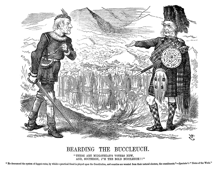 """Bearding the Buccleuch. """"These are Midlothian's voters new, and, Southron, I'm the bold Buccleuch!!"""" """"He denounced the system of faggot-votes, by which a practical fraud is played upon the constitution, and counties are wrested from their natural electors, the constituents.""""—Spectator's """"Notes of the week."""""""