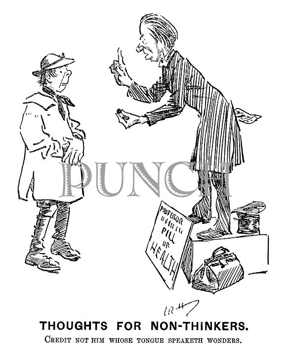 Thoughts for Non-thinkers. Credit not him whose tongue speaketh wonders. (an Edwardian era cartoon of a quack doctor selling a Pill of Health to a country bumpkin)